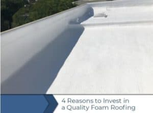 4 Reasons to Invest in a Quality Foam Roofing