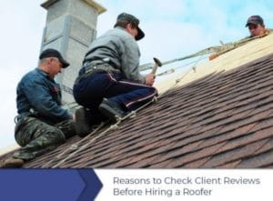 Reasons to Check Client Reviews Before Hiring a Roofer