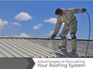 Advantages of Recoating Your Roofing System
