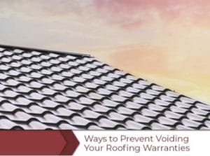Ways to Prevent Voiding Your Roofing Warranties