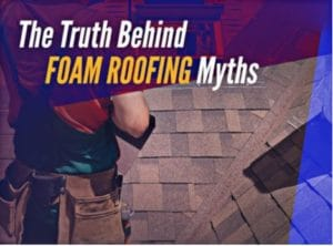 The Truth Behind Foam Roofing Myths