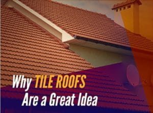 Why Tile Roofs Are a Great Idea