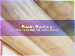 Foam Roofing: Why It's the Best Flat Roofing Material